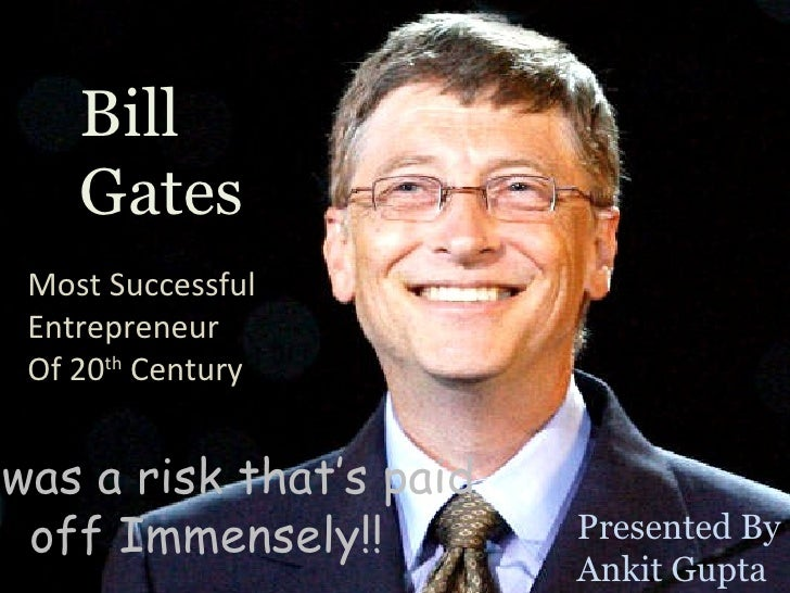 Bill Gates The Most Successful  Entrepreneur Of 20 th  Century Presented By: Ankit Gupta Bill Gates Most Successful Entrep...