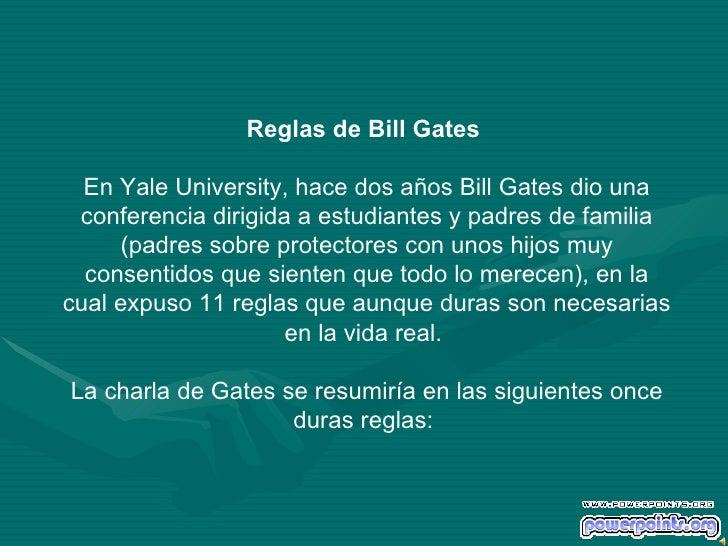 Reglas de Bill Gates  En Yale University, hace dos años Bill Gates dio una conferencia dirigida a estudiantes y padres de ...