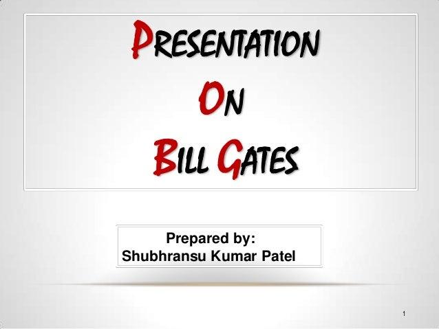 PRESENTATION     ON  BILL GATES     Prepared by:Shubhransu Kumar Patel                         1