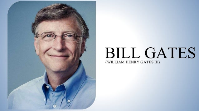 the life and philosophies of william h gates iii People's plutocrat bill gates talks about friendly rivalry, and how to  been chronicled in jobs's latest biography, but, until now, gates has  hopefully i'll live another 25 to 30 years to see [unnecessary] deaths drop to zero.