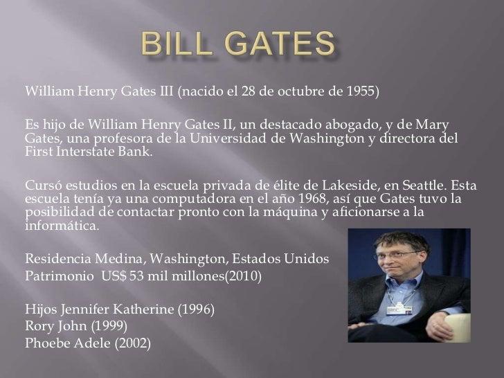 BILL GATES <br />William Henry Gates III (nacido el 28 de octubre de 1955)<br />Es hijo de William Henry Gates II, un dest...