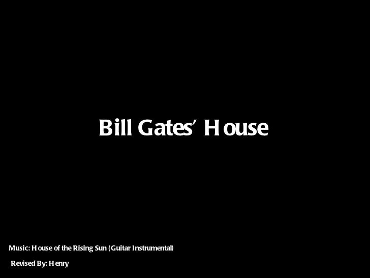 Bill Gates' H ouseMusic: H ouse of the Rising Sun ( Guitar Instrumental)Revised By: H enry