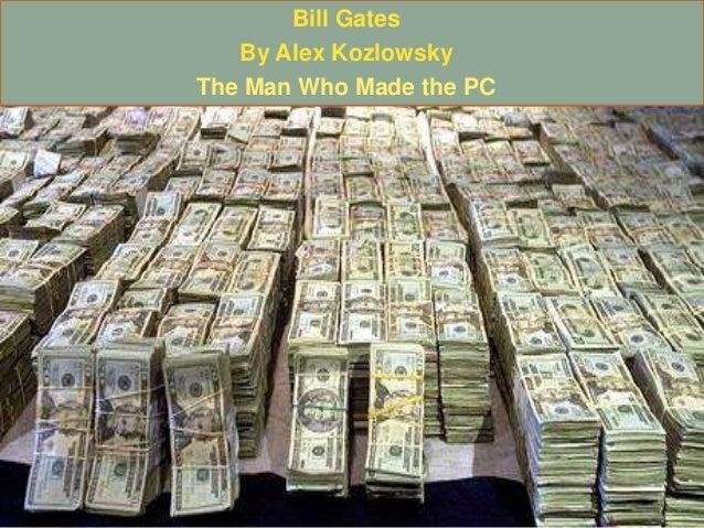 Bill Gates By Alex Kozlowsky The Man Who Made the PC