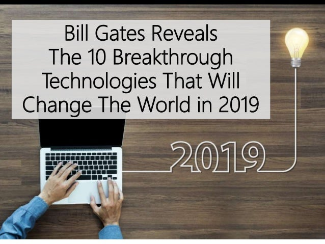 Bill Gates Reveals The 10 Breakthrough Technologies That Will Change The World in 2019