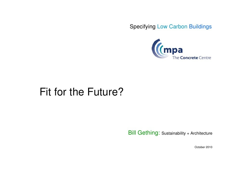 Specifying Low Carbon Buildings     Fit for the Future?                         Bill Gething: Sustainability + Architectur...