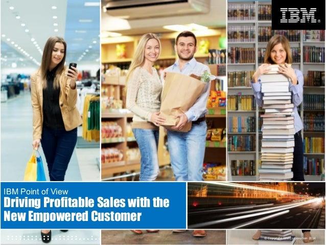 "© 2014 IBM Corporation1 IBM Internal ©""Copyright""IBM""Corpora0on""2014"" IBM Point of View Driving Profitable Sales with the ..."