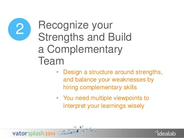 2 Recognize your  Strengths and Build  a Complementary  Team  • Design a structure around strengths,  and balance your wea...