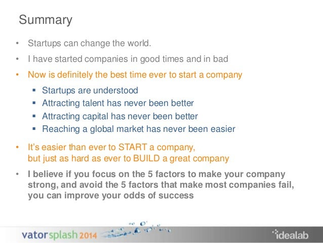 Summary  • Startups can change the world.  • I have started companies in good times and in bad  • Now is definitely the be...