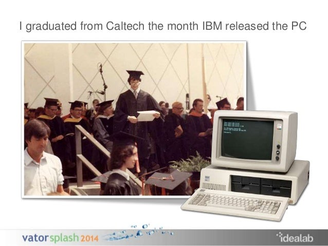 I graduated from Caltech the month IBM released the PC