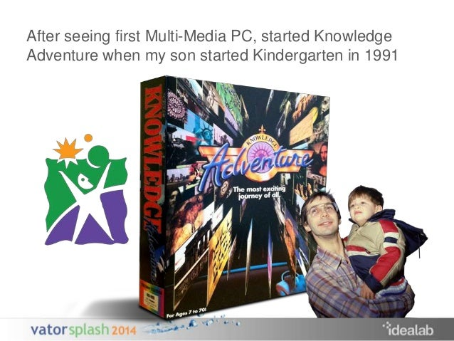 After seeing first Multi-Media PC, started Knowledge  Adventure when my son started Kindergarten in 1991