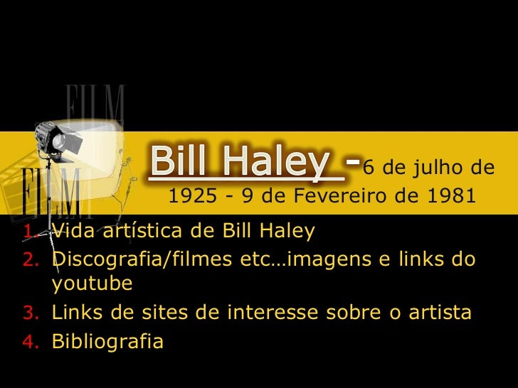 Bill Haley -6 de julho de 1925 - 9 de Fevereiro de 1981<br />Vida artística de Bill Haley<br />Discografia/filmes etc…imag...