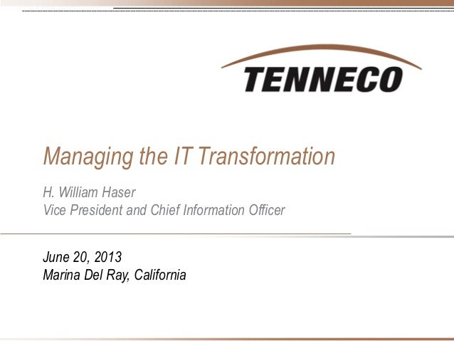 Managing the IT Transformation H. William Haser Vice President and Chief Information Officer June 20, 2013 Marina Del Ray,...