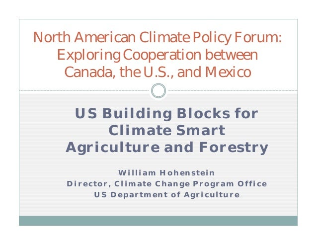 US Building Blocks for Climate Smart Agriculture and Forestry William Hohenstein Director, Climate Change Program Office U...