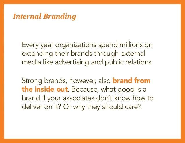 Internal Branding Every year organizations spend millions on extending their brands through external media like advertisin...