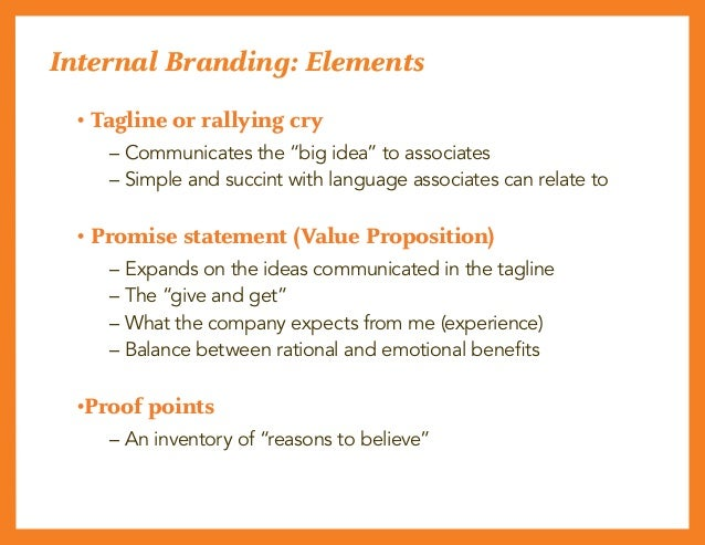 """Internal Branding: Elements • Tagline or rallying cry  – Communicates the """"big idea"""" to associates  – Simple and succint..."""