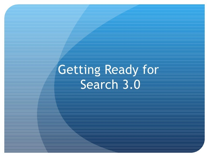 Getting Ready for  Search 3.0
