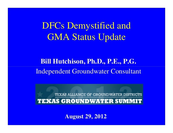 DFCs Demystified and   GMA Status Update  Bill Hutchison, Ph.D., P.E., P.G.Independent Groundwater Consultant         Augu...