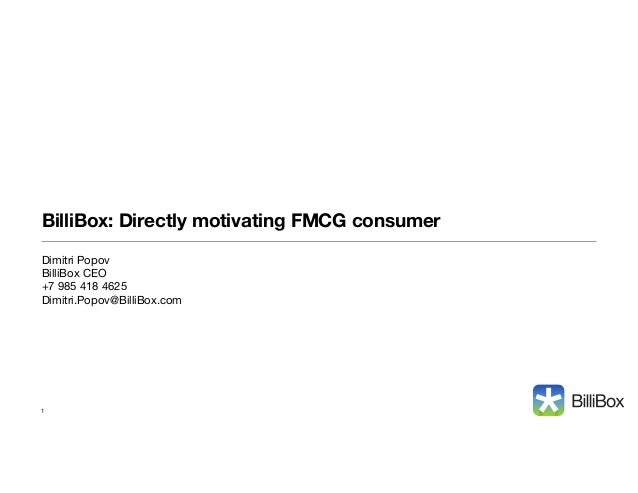 BilliBox: Directly motivating FMCG consumer Dimitri Popov  BilliBox CEO  +7 985 418 4625  Dimitri.Popov@BilliBox.com  !  1