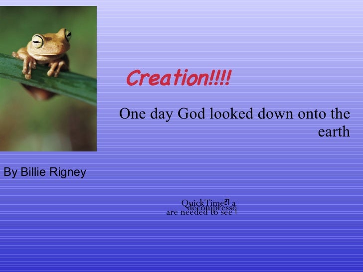 Creation!!!! One day God looked down onto the earth By Billie Rigney