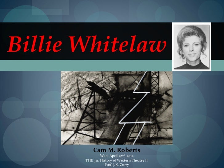 Billie Whitelaw           Cam M. Roberts                Wed, April 22nd, 2012       THE 311: History of Western Theatre II...