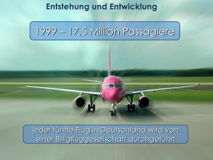 Entstehung und Entwicklung  1999 – 17,5 Million Passagiere jeder fünfte Flug in Deutschland wird von einer Billigfluggesel...