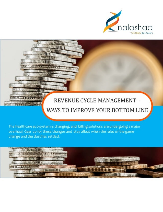 REVENUE CYCLE MANAGEMENT - WAYS TO IMPROVE YOUR BOTTOM LINE The healthcare eco-system is changing, and billing solutions a...