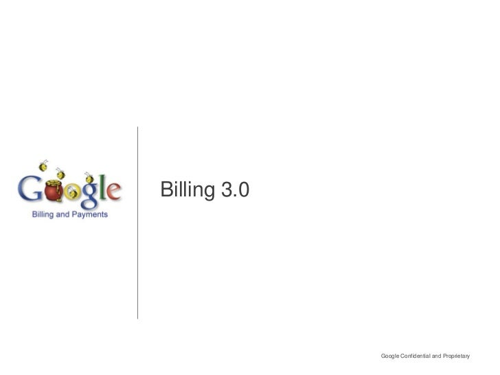 Billing 3.0              Google Confidential and Proprietary