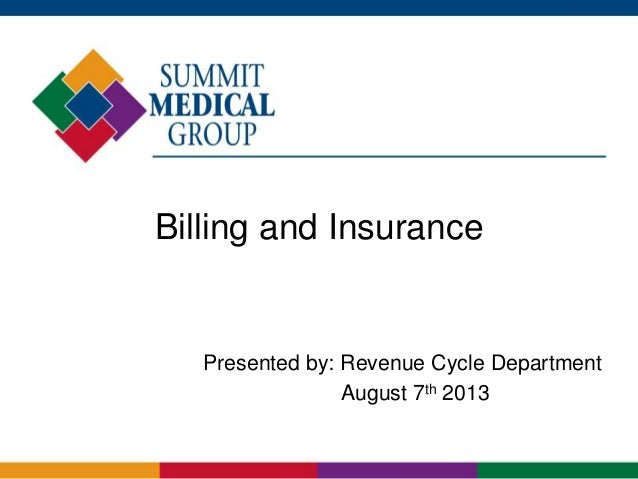 Billing and Insurance Presented by: Revenue Cycle Department August 7th 2013