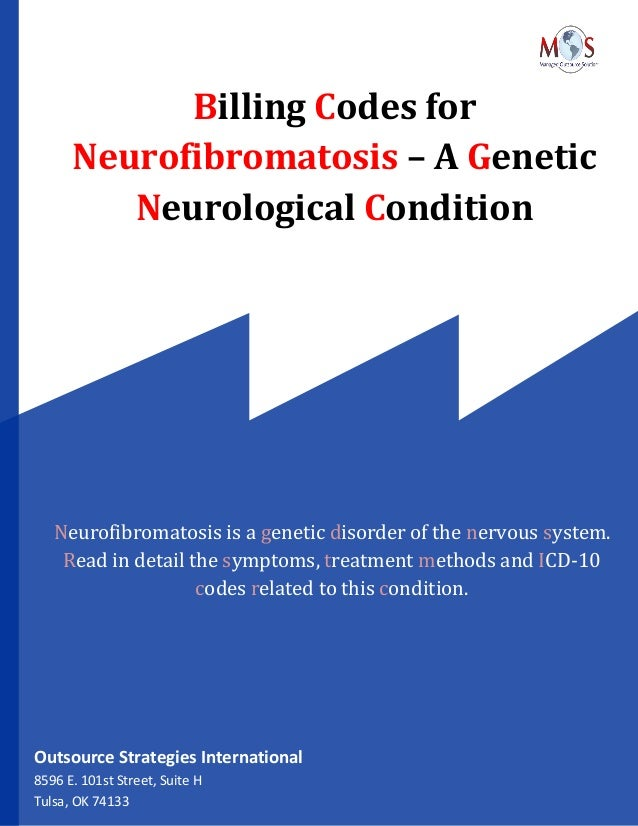 Billing Codes for Neurofibromatosis – A Genetic Neurological Condition Neurofibromatosis is a genetic disorder of the nerv...