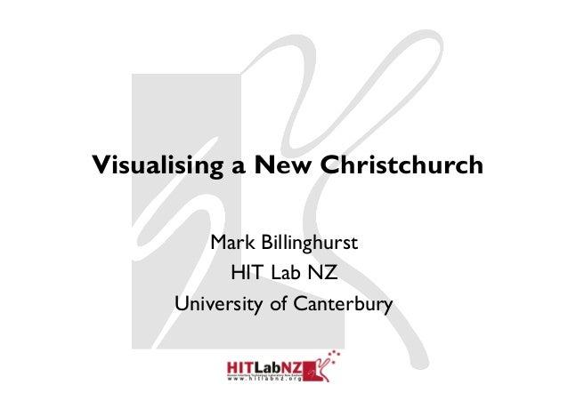 Visualising a New Christchurch          Mark Billinghurst            HIT Lab NZ      University of Canterbury