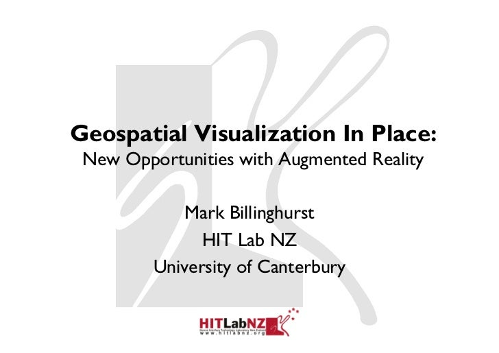Geospatial Visualization In Place: New Opportunities with Augmented Reality             Mark Billinghurst               HI...