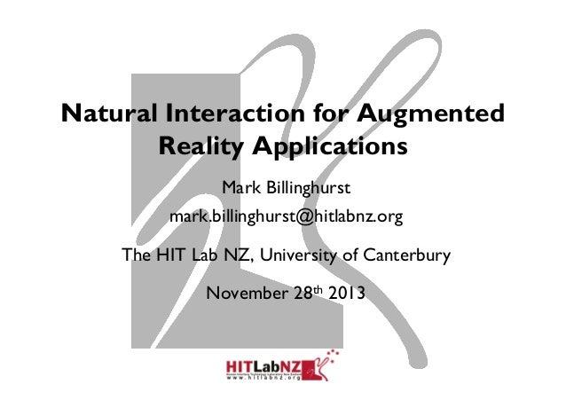 Natural Interaction for Augmented Reality Applications Mark Billinghurst mark.billinghurst@hitlabnz.org The HIT Lab NZ, Un...