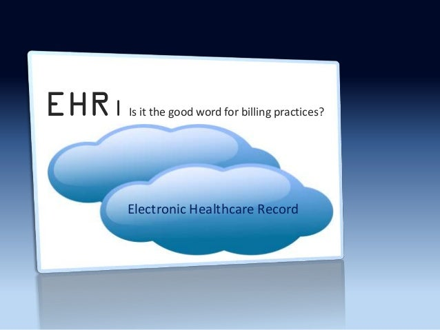 EHR|   Is it the good word for billing practices?       Electronic Healthcare Record