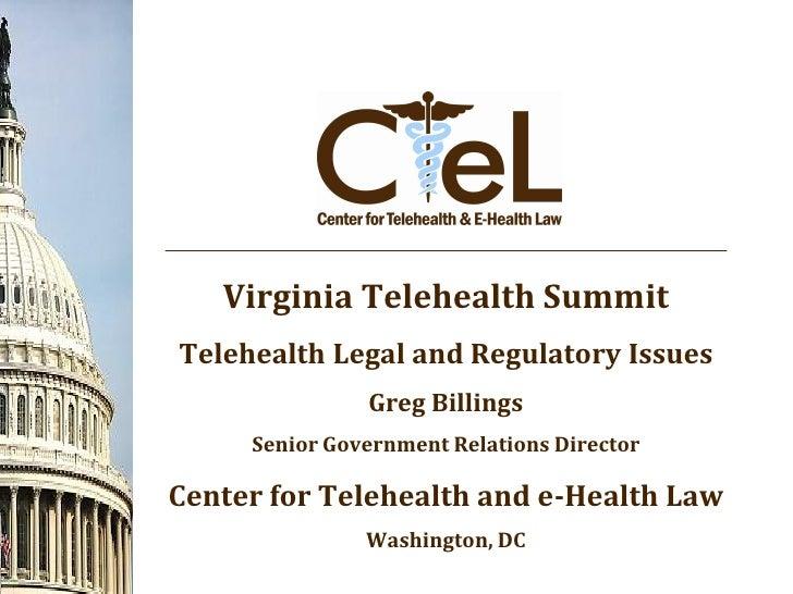 Virginia Telehealth Summit Telehealth Legal and Regulatory Issues                Greg Billings      Senior Government Rela...