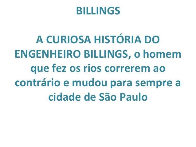 BILLINGS A CURIOSA HISTÓRIA DO ENGENHEIRO BILLINGS, o homem que fez os rios correrem ao contrário e mudou para sempre a ci...