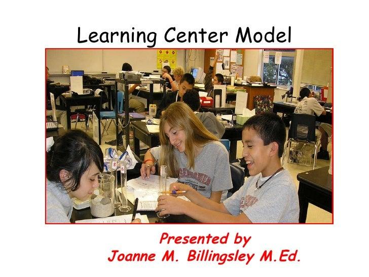 Learning Center Model Presented by Joanne M. Billingsley M.Ed.