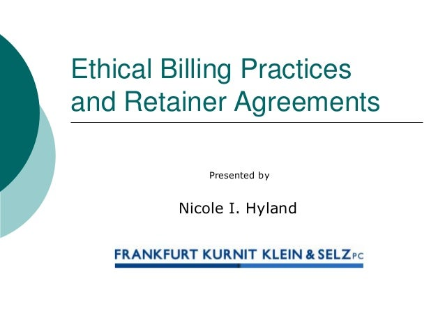 Ethical Billing Practices and Retainer Agreements Presented by  Nicole I. Hyland