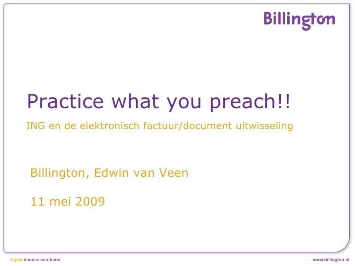 Practice what you preach!!     ING en de elektronisch factuur/document uitwisseling        Billington, Edwin van Veen     ...