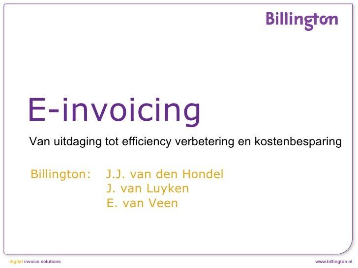 Billington:  J.J. van den Hondel   J. van Luyken   E. van Veen  E-invoicing Van uitdaging tot efficiency verbetering en ko...