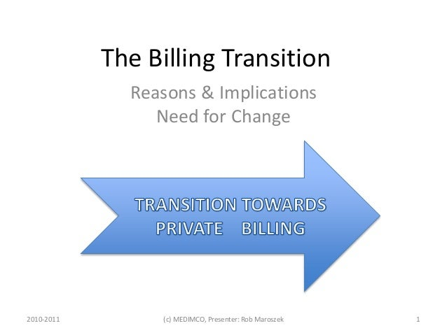 The Billing Transition Reasons & Implications Need for Change (c) MEDIMCO, Presenter: Rob Maroszek2010-2011 1