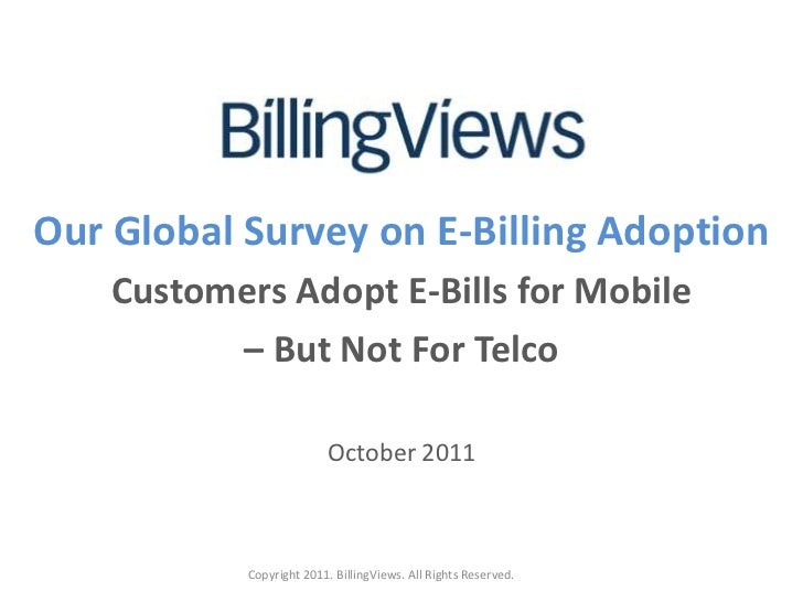 Our Global Surveyon E-Billing Adoption<br />Customers Adopt E-Bills for Mobile<br />– But Not For Telco<br />October 2011<...
