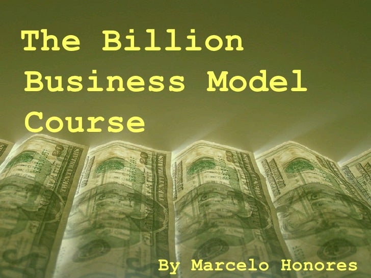 The Billion  Business Model  Course By Marcelo Honores