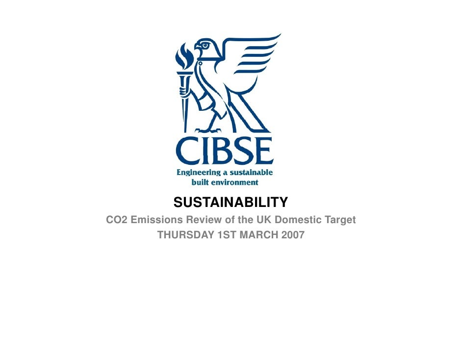 SUSTAINABILITY CO2 Emissions Review of the UK Domestic Target         THURSDAY 1ST MARCH 2007