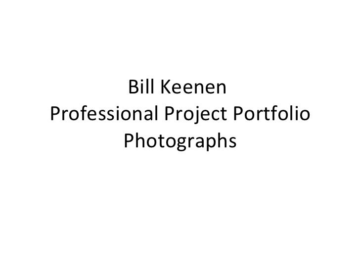 Bill Keenen  Professional Project Portfolio Photographs