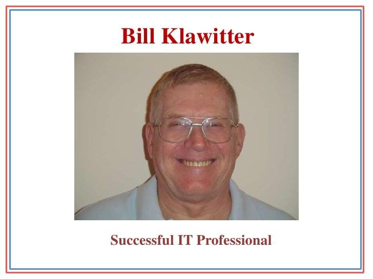 Bill Klawitter<br />Successful IT Professional<br />