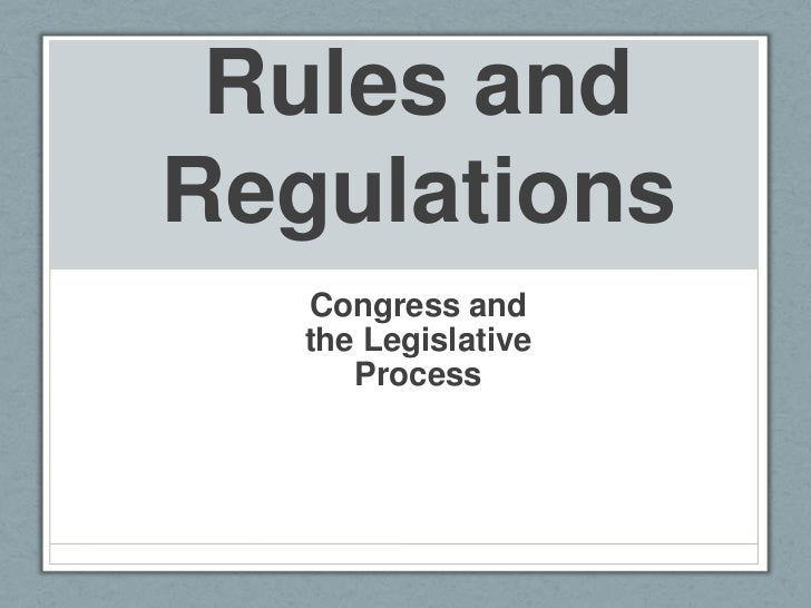 Rules andRegulations   Congress and   the Legislative      Process