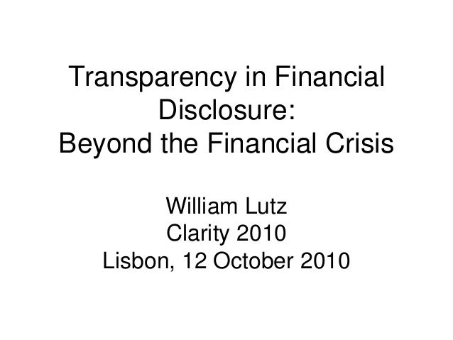 Transparency in Financial Disclosure: Beyond the Financial Crisis William Lutz Clarity 2010 Lisbon, 12 October 2010