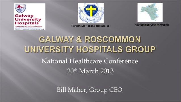 Portiuncula Hospital Ballinasloe   Roscommon County HospitalNational Healthcare Conference        20 March 2013          t...