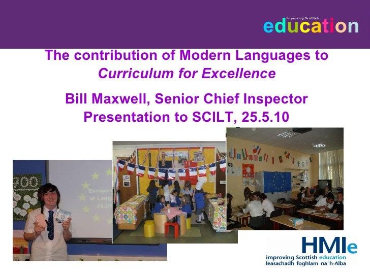 <ul><li>The contribution of Modern Languages to </li></ul><ul><li>Curriculum for Excellence </li></ul><ul><li>Bill Maxwell...