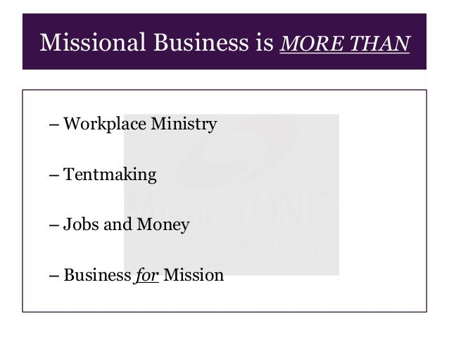 ... Christian Owned Business; 4. Missional Business is MORE THAN u2013 Workplace Ministry u2013 Tentmaking ...  sc 1 st  SlideShare & Missional Business Presentation
